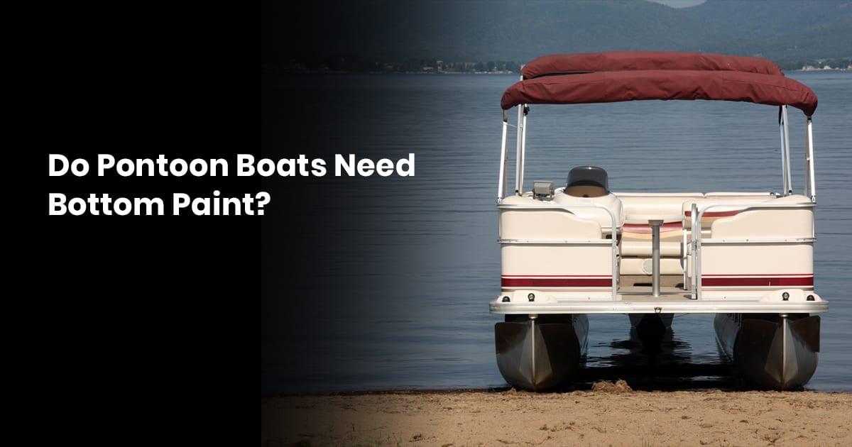Do Pontoon Boats Need Bottom Paint?
